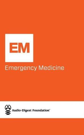Emergency Medicine: Alcohol Emergencies/Trendy Drugs of Abuse (Audio-Digest Foundation Emergency Medicine Continuing Medical Book 29)