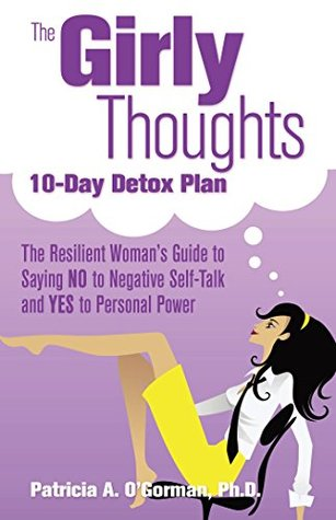 The Girly Thoughts 10-Day Detox Plan: The Resilient Woman?s Guide to Saying NO to Negative Self-Talk and YES to Personal Power