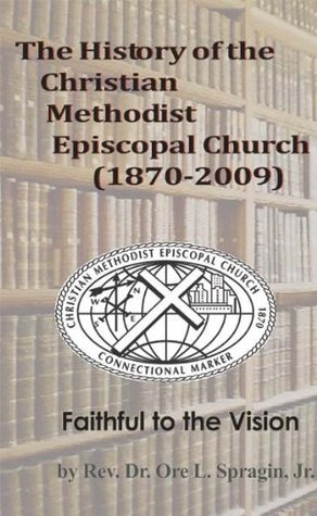 The History of the Christian Methodist Episcopal Church 1870-2009: Faithful to the Vision