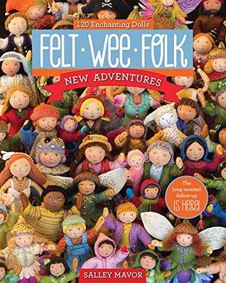 Free Epub Book Felt Wee Folk—New Adventures: 120 Enchanting Dolls