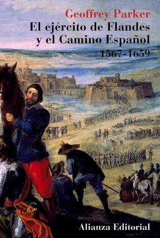 El ejército de Flandes y el Camino Español, 1567-1659 by Geoffrey Parker