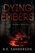 Dying Embers by B.E. Sanderson