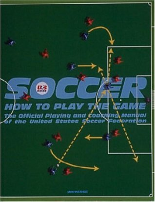 Soccer: How to Play the Game: The Official Playing and Coaching Manual of the United States Soccer Federation