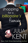 Shopping for a Billionaire's Fiancee by Julia Kent