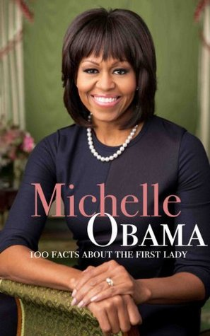 Michelle Obama 100 Facts About the First Lady