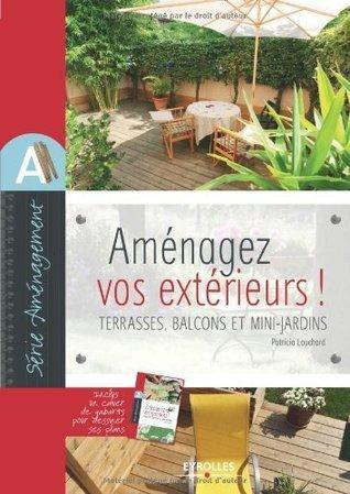 Amenagez vos extérieurs ! Terrasses, balcons et mini-jardins : Avec un cahier Découpez vos gabarits !