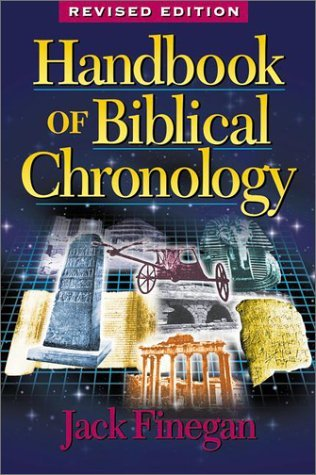 Handbook of Biblical Chronology: Principles of Time Reckoning in the Ancient World & Problems of Chronology in the Bible