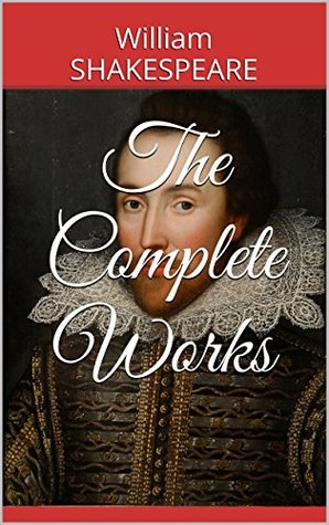 The Complete Works - - This Book Collect The Complete Works, Include Comedies, Histories, Tragedies and Poems....