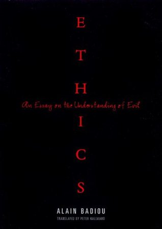 ethics an essay on the understanding of evil by alain badiou 218845