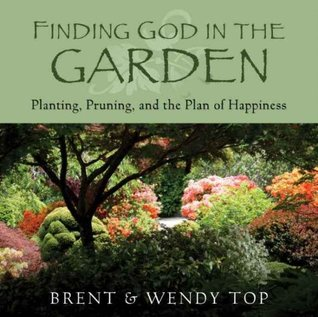 Finding God in the Garden: Planting, Pruning and the Plan of Happiness