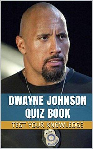 "Dwayne Johnson Quiz Book - 50 Fun & Fact Filled Questions About Actor / WWE Wrestler Dwayne ""The Rock"" Johnson"