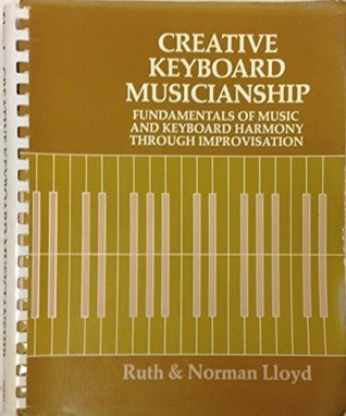Creative keyboard musicianship: Fundamentals of music and keyboard harmony through improvisation