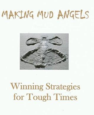 Making Mud Angels: Winning Strategies for Tough Times