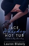 Ace, Whiskey and a Hot Tub by Lauren Blakely