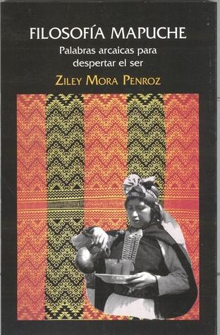 Filosofía mapuche. Palabras arcaicas para despertar el ser