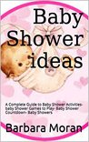 Baby Shower: Baby Shower ideas: A Complete Guide to Baby Shower Activities- baby Shower Games to Play- Baby Shower Countdown- Baby Showers (Baby Showers, ... Baby Shower Book, baby Shower Activities)