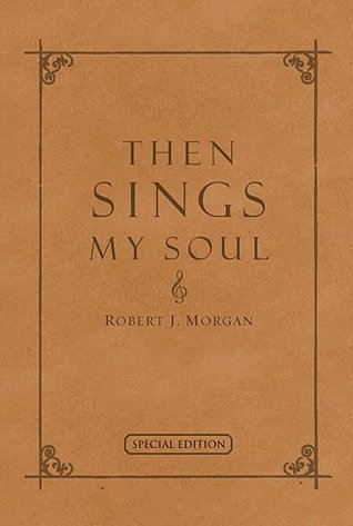 Then Sings My Soul: 150 Of the World's Greatest Hymn Stories