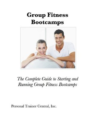 group-fitness-bootcamps-the-complete-guide-to-starting-and-running-group-fitness-bootcamps
