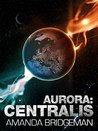 Aurora: Centralis (Aurora, #4)
