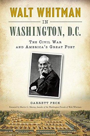 Walt Whitman in Washington, D.C.:: The Civil War and America's Great Poet