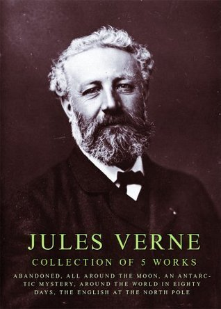 Jules Verne, 5 Works: Abandoned, All Around The Moon, An Antarctic Mystery, Around The World In Eighty Days, The English At The North Pole