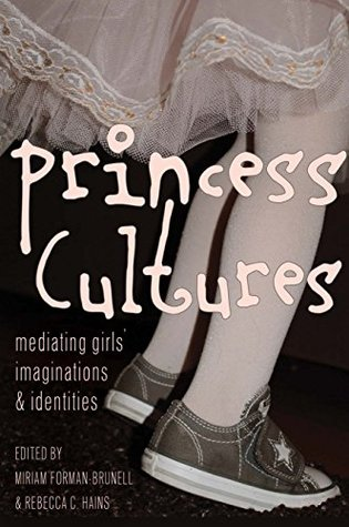 Princess Cultures: Mediating Girls' Imaginations and Identities