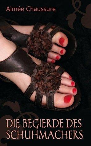 Die Begierde des Schuhmachers