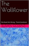 The Wallflower: She Read Him Wrong - Thank Goodness!