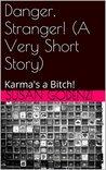 Danger, Stranger! (A Very Short Story): Karma's a Bitch!