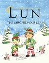 Lun and the mischievous elf: Christmas children's picture book about a boy named Lun and his journey to Santa's village