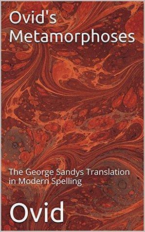 Ovid's Metamorphoses: The George Sandys Translation in Modern Spelling