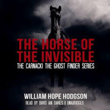 The Horse of the Invisible: Carnacki the Ghost Finder
