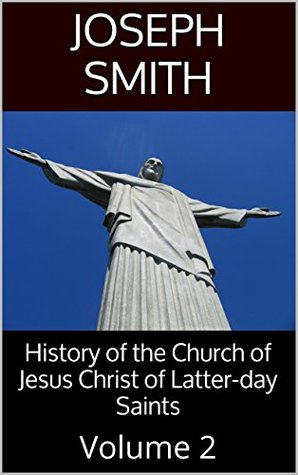 History of the Church of Jesus Christ of Latter-day Saints: Volume 2