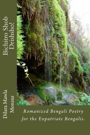 Bichitro Shob Drishsho!: Romanized Bengali Poetry for the Expatriate Bengalis.