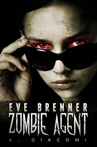 Eve Brenner: Zombie Agent(The Zombie Girl Saga 2)