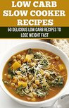 Slow Cooker Recipes: 50 Delicious Low Carb Recipes to Lose Weight Fast