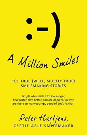 A Million Smiles: 101 True (well, mostly true) Smilemaking Stories - People who smile a lot live longer, heal faster, love better, and are happier. So why are there so many grumpy people? Let's fix