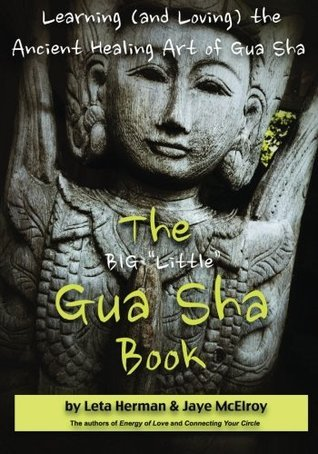 The Big Little Gua Sha Book: Learning (and Loving) the Ancient Healing Art of Gua Sha