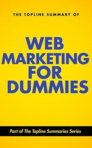 The Topline Summary of Web Marketing for Dummies