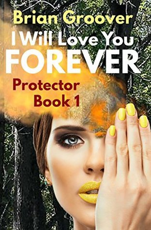 I Will Love You Forever (Protector Book 1)