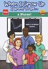 When I Grow Up I Want to Be...a Nurse! by Wigu Publishing