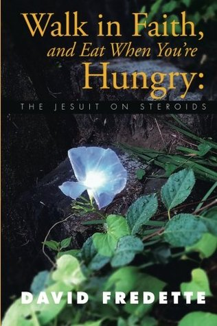 Walk in Faith, and Eat When You're Hungry:: The Jesuit on Steroids