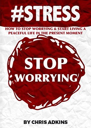 stress-how-to-stop-worrying-and-start-living-a-peaceful-life-in-the-present-moment-stress-management-techniques-reduction-test-solutions-advice-relief-less-worry-help-tip-book-1