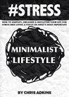#STRESS: The Minimalist Lifestyle: How To Simplify, Organize, And Declutter Your Life For Stress Free Living And Focus On What's Most Important (stress ... relief, less, worry, help, tip Book 8)
