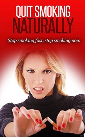 Quit Smoking Naturally: Stop smoking fast, Stop smoking now