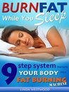Burn Fat While You Sleep: 9-Step System That Turns Your Body Into A Fat Burning Machine