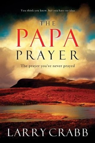 The Papa Prayer by Larry Crabb