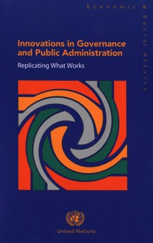 Innovations in Governance and Public Administration: Replicating What Works (Government Reinvention Series)