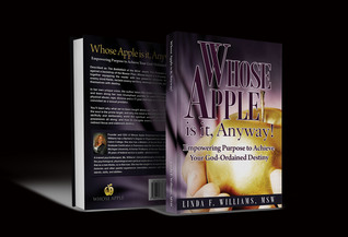 Whose Apple is it, Anyway! Empowering Purpose to Achieve Your God-Ordained Destiny