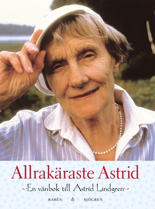 Allrakaraste Astrid: En Vanbok Till Astrid Lindgren